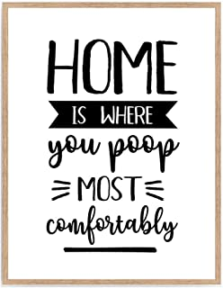 Home Is Where You Poop Most Comfortably Print, Funny Quote Bathroom Poster, Typhography Toilet Wall Art, Restroom Wall Décor 8x10 Unframed