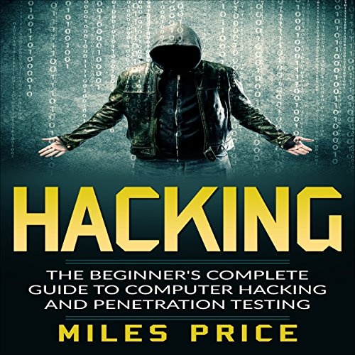 Hacking: The Beginner's Complete Guide to Computer Hacking and Penetration Testing audiobook cover art