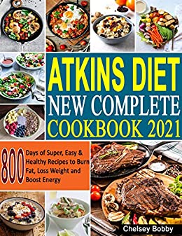 Atkins Diet New Complete Cookbook 2021: 800 Days of Super, Easy & Healthy Recipes to Burn Fat, Loss Weight and Boost Energy