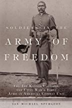 Soldiers in the Army of Freedom: The 1st Kansas Colored, the Civil War's First African American Combat Unit (Campaigns and Commanders Series)