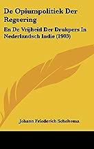 de Opiumpolitiek Der Regeering: En de Vrijheid Der Drukpers in Nederlandsch Indie (1903)