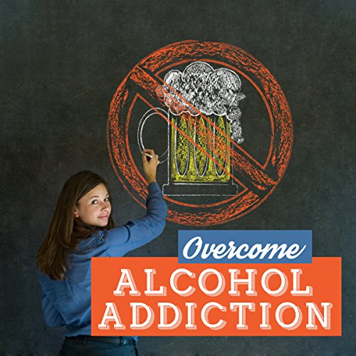 Overcome Alcohol Addiction audiobook cover art