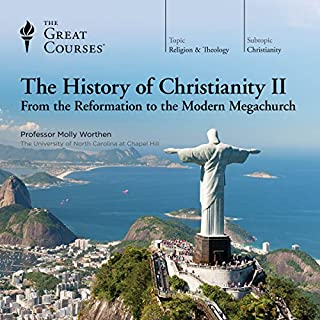 The History of Christianity II: From the Reformation to the Modern Megachurch                   By:                                                                                                                                 Molly Worthen,                                                                                        The Great Courses                               Narrated by:                                                                                                                                 Molly Worthen                      Length: 17 hrs and 49 mins     3 ratings     Overall 4.7