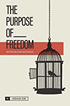 The Purpose of Freedom: How to untie soul ties and uproot strongholds