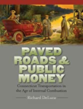 Paved Roads & Public Money: Connecticut Transportation in the Age of Internal Combustion (The Driftless Connecticut Series & Garnet Books)