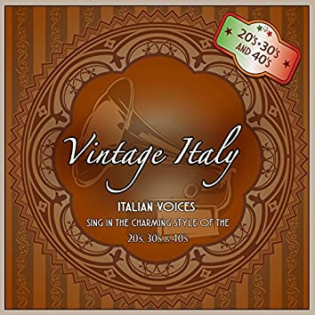 Vintage Italy (Italian voices sing in the charming style of the 20's, 30's and 40's)