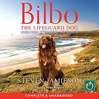 Bilbo     The Lifeguard Dog              By:                                                                                                                                 Steve Jamieson                               Narrated by:                                                                                                                                 Mike Rogers                      Length: 6 hrs and 5 mins     6 ratings     Overall 5.0