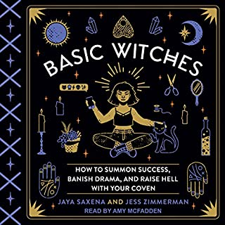 Basic Witches     How to Summon Success, Banish Drama, and Raise Hell with Your Coven              By:                                                                                                                                 Jess Zimmerman,                                                                                        Jaya Saxena                               Narrated by:                                                                                                                                 Amy McFadden                      Length: 5 hrs and 9 mins     4 ratings     Overall 3.5