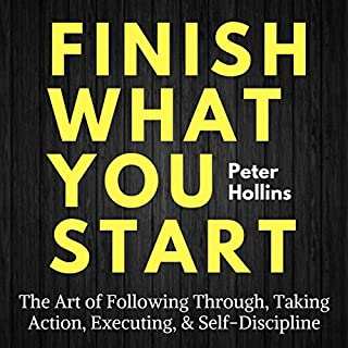 Finish What You Start     The Art of Following Through, Taking Action, Executing, & Self-Discipline              By:                                                                                                                                 Peter Hollins                               Narrated by:                                                                                                                                 Gregory Sutton                      Length: 3 hrs and 10 mins     189 ratings     Overall 4.4