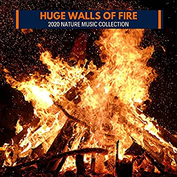 Huge Walls of Fire - 2020 Nature Music Collection