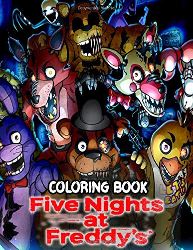 Five Nights At Freddy's Coloring Book: High Quality FNAF Coloring Pages In Black And White With Freddy Fazbear And Friends For Kids, Boys, Girls, Teens And Adults
