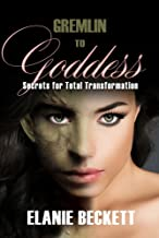Gremlin to Goddess: Secrets for Total Transformation