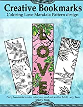 Creative Bookmarks: Coloring Love Mandala Pattern design:: Pretty bookmarks to color: relax your mind and soul for Adult, Lady, Teen