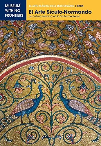 El Arte Sículo-Normando. La cultura islámica en la Sicilia medieval (El Arte Islámico en el Mediterráneo)