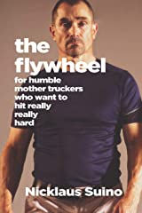 The Flywheel: For Humble Mother Truckers Who Want to Hit Really, Really Hard Paperback