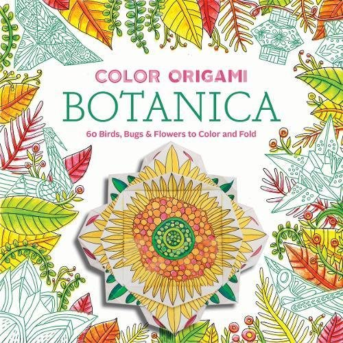 Noterie, A: Color Origami: Botanica (Adult Coloring Book): 60 Birds, Bugs & Flowers to Color and Fold