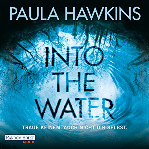 Into the Water: Traue keinem. Auch nicht dir selbst Audiobook By Paula Hawkins cover art