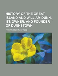 History of the Great Island and William Dunn, Its Owner, and Founder of Dunnstown