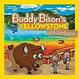 Buddy Bison's Yellowstone Adventure (National Geographic Kids) - Ilona E. Holland