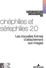 Cinéphilies et sériephilies 2.0: Les nouvelles formes dattachement aux images (ICCA – Industries culturelles, création, numérique t. 9) (French Edition)