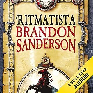 Il Ritmatista     Il Ritmatista 1              Di:                                                                                                                                 Brandon Sanderson                               Letto da:                                                                                                                                 Dario Sansalone                      Durata:  10 ore e 46 min     86 recensioni     Totali 4,5