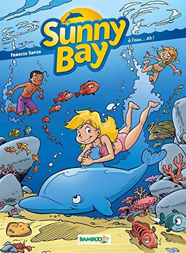 Sunny Bay - tome 2 - A l'eau...Ah!