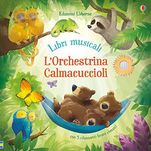 L'orchestrina calmacuccioli. Libro sonoro. Ediz. a colori