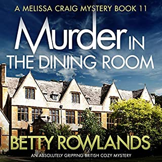 Murder in the Dining Room: An absolutely gripping British cozy mystery     A Melissa Craig Mystery, Book 11              By:                                                                                                                                 Betty Rowlands                               Narrated by:                                                                                                                                 Joan Walker                      Length: 8 hrs     21 ratings     Overall 4.4