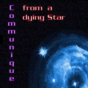Communique From a Dying Star
