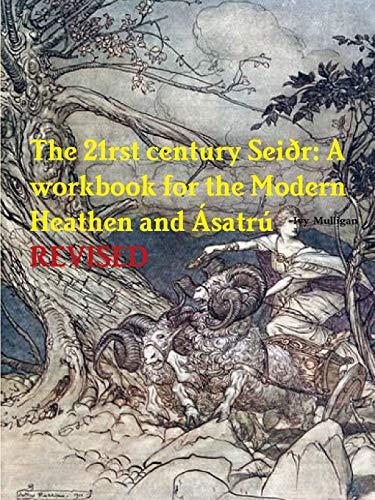 The 21rst century Seiðr: A workbook for the Modern Heathen and Ásatrú