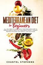 Mediterranean Diet for Beginners: All you Need to Know About Mediterranean Diet in Simple Guide to Help you Lose Weight Ea...
