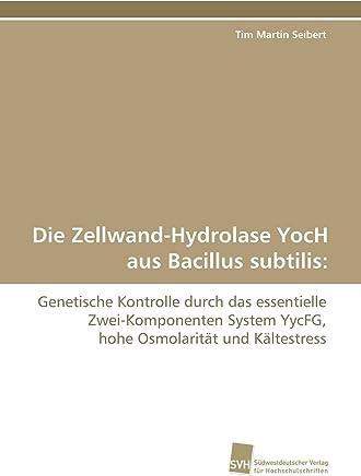 Die Zellwand-Hydrolase YocH aus Bacillus subtilis:: Genetische Kontrolle durch das essentielle Zwei-Komponenten System YycFG, hohe Osmolarität und Kältestress