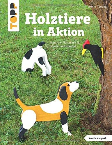Holztiere in Aktion (kreativ.kompakt): Niedliche Tierszenen für drinnen und draußen