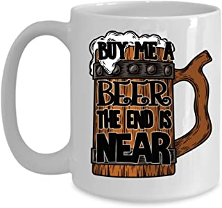 Buy Me A Beer The End Is Near - Wedding, Engagement, Bachelor Home Office Coffee Mug Cup White (15 ounce)