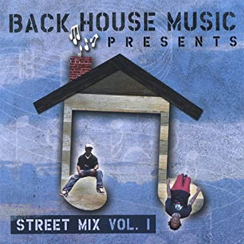 Back House Music Presents Street Mix Volume 1