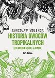 Historia owocow tropikalnych.: Od awokado do zapote...