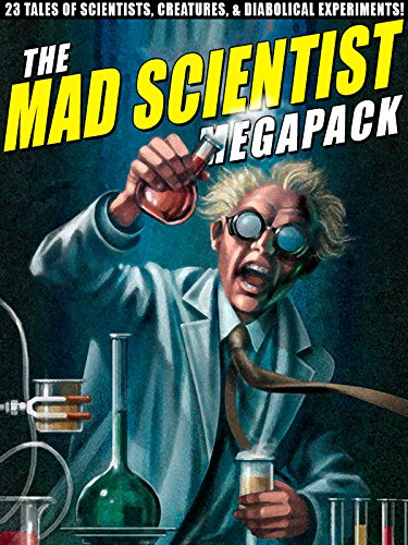 Amazon.com: The Mad Scientist Megapack: 23 Tales of Scientists, Creatures,  & Diabolical Experiments! eBook: Watt-Evans, Lawrence, Lerner, Edward M.:  Kindle Store
