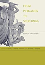 From Pergamon to Sperlonga: Sculpture and Context (Hellenistic Culture and Society)