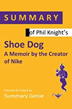 Summary of Phil Knight's Shoe Dog: A Memoir by the Creator of Nike
