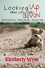 Looking Up When Life Looks Down: Shattered Dreams, Medical Miracles, & Restored Hope