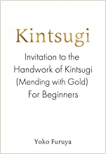 Kintsugi: Invitation to the Handwork of Kintsugi (Mending with Gold) For Beginners