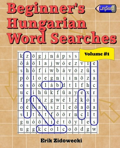 Compare Textbook Prices for Beginner's Hungarian Word Searches - Volume 1  ISBN 9781523343478 by Zidowecki, Erik