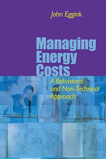 MANAGING ENERGY COSTS: A BEHAVIORAL AND NON-TECHNICAL APPROACH (English Edition)