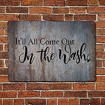 43LenaJon It ll All Come Out in The Wash,Laundry Room Vintage Quotes Metal Sign,Retro Saying Words Sign,Rustic Quote Saying Words Bar Men Cave Garden Wall Art,Farmhouse Aluminum Sign,Home Decor