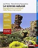 Le scienze naturali. Complessità e interazioni nella Terra e nei viventi. Per le Scuole s...