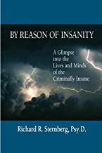 By Reason of Insanity: A Glimpse into the Lives and Minds of the Criminally Insane