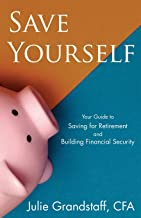 Save Yourself: Your Guide to Saving for Retirement and Building Financial Security