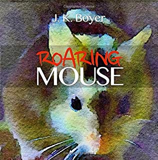 Roaring Mouse: a fun and exciting illustrated children's bedtime story (Picture book for kids ages 6-8, Early Reader Book)