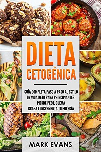 Dieta Cetogénica: Guía completa paso a paso al estilo de vida keto para principiantes - pierde peso, quema grasa e incrementa tu energía (Ketogenic Diet en Español/Spanish Book) (Spanish Edition)
