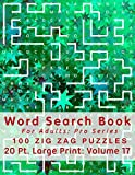 Word Search Book For Adults: Pro Series, 100 Zig Zag Puzzles, 20 Pt. Large Print, Vol. 17 (Pro Word Search Books For Adults)